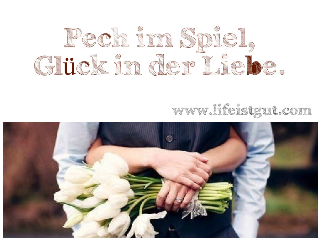 пословицы о счастье по-немецки: Pech im Spiel, Glück in der Liebe